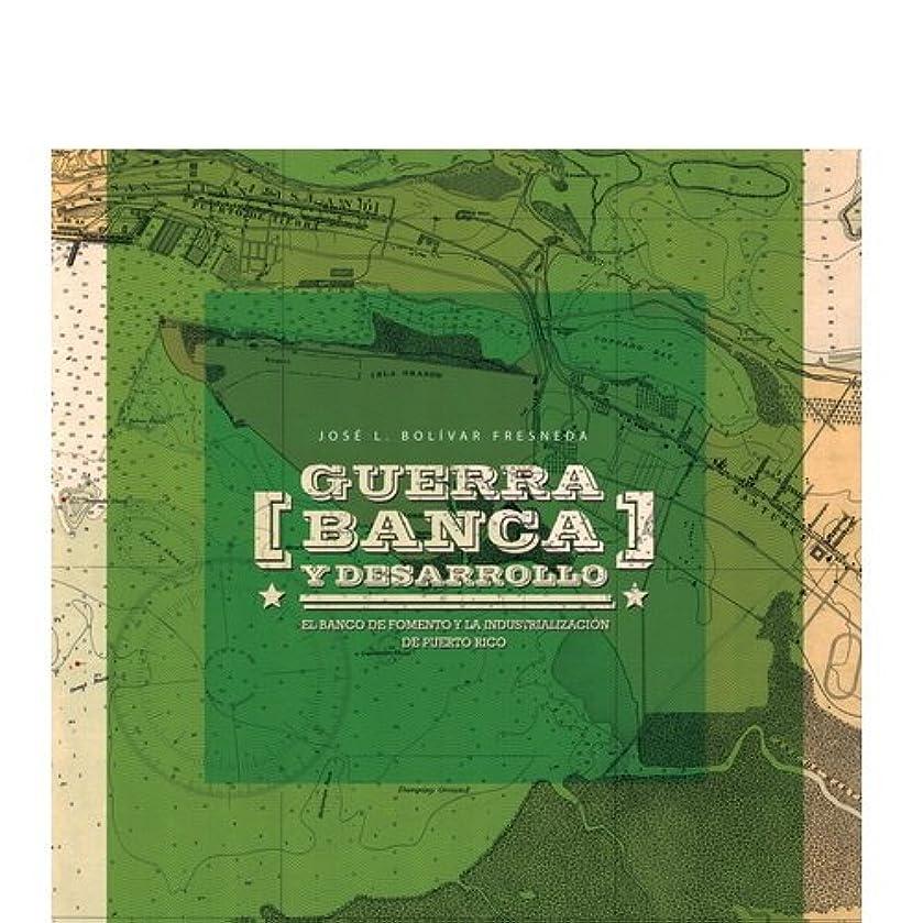 Guerra, (banca) y desarrollo: El Banco de Fomento y la industrialización de Puerto Rico (Spanish Edition)