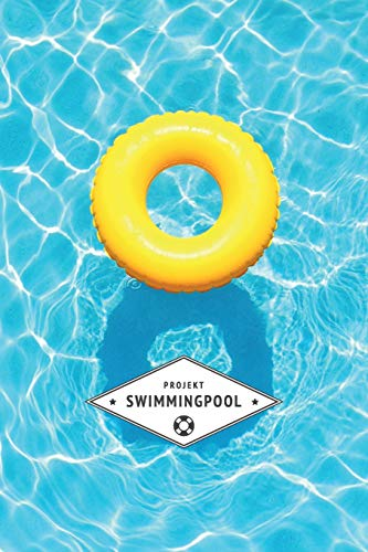 Projekt Swimmingpool: Notizbuch für die Planung, Errichtung und Instandhaltung Ihres Swimming Pools | 6x9 Format | Punkteraster | 120 Seiten | Soft Cover