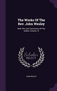 The Works of the REV. John Wesley: With the Last Corrections of the Author, Volume 12