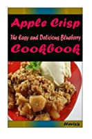 Apple Crisp: 101 Delicious, Nutritious, Low Budget, Mouth Watering Cookbook