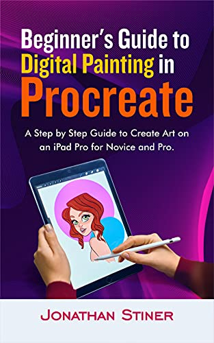 Beginner's Guide to Digital Painting in Procreate: A Step by Step Guide to Create Art on an iPad Pro for Novice and Pro (English Edition)