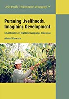 Pursuing Livelihoods, Imagining Development: Smallholders in Highland Lampung, Indonesia