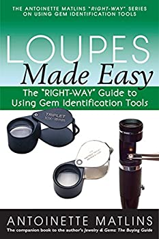 Loupes Made Easy  The  RIGHT-WAY  Guide to Using Gem Identification Tools  The  RIGHT-WAY  Series to Using Gem Identification Tools