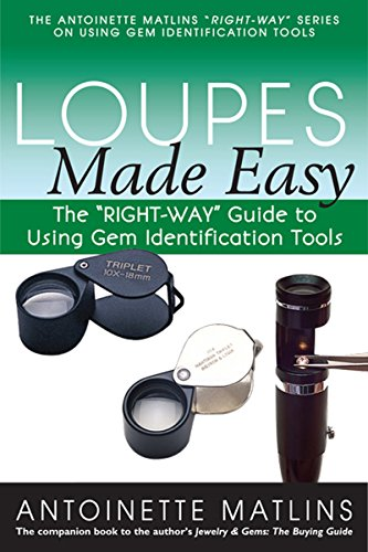 "Loupes Made Easy: The ""RIGHT-WAY"" Guide to Using Gem Identification Tools (The ""RIGHT-WAY"" Series to Using Gem Identification Tools)"