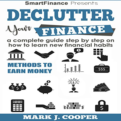 Declutter Your Finance     A Complete Guide Step by Step on How to Learn New Financial Habits              By:                                                                                                                                 Mark J. Cooper                               Narrated by:                                                                                                                                 Michael Allen                      Length: 1 hr and 56 mins     Not rated yet     Overall 0.0