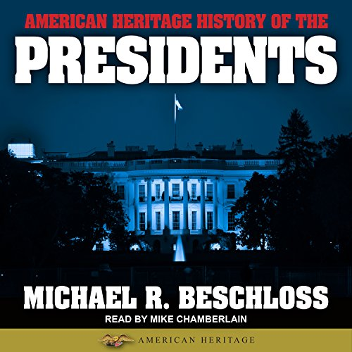 American Heritage History of the Presidents                   By:                                                                                                                                 Michael R. Beschloss                               Narrated by:                                                                                                                                 Mike Chamberlain                      Length: 25 hrs and 56 mins     49 ratings     Overall 4.4