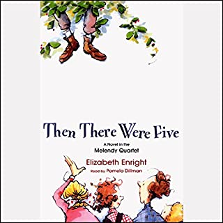 Then There Were Five                   By:                                                                                                                                 Elizabeth Enright                               Narrated by:                                                                                                                                 Pamela Dillman                      Length: 6 hrs and 2 mins     116 ratings     Overall 4.8
