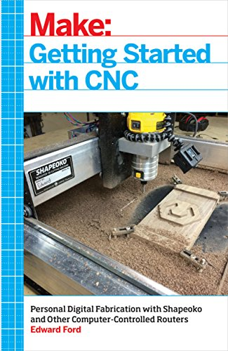 Compare Textbook Prices for Getting Started with CNC: Personal Digital Fabrication with Shapeoko and Other Computer-Controlled Routers Make 1 Edition ISBN 9781457183362 by Ford, Edward