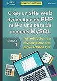 Créer un site web dynamique en PHP relié à une base de données MySQL: Introduction au...