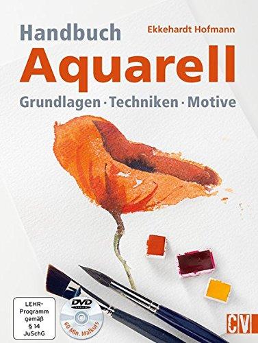 Handbuch Aquarell: Grundlagen Techniken Motive