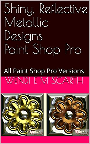 Shiny, Reflective Metallic Designs Paint Shop Pro: All Paint Shop Pro Versions (Paint Shop Pro Made Easy Book 364) (English Edition)