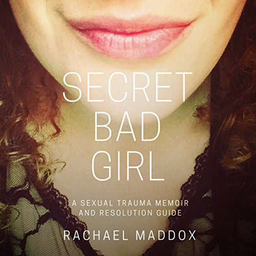 Secret Bad Girl: A Sexual Trauma Memoir and Resolution Guide audiobook cover art