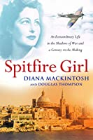 Spitfire Girl: An Extraordinary Life in the Shadows of War and a Century in the Making