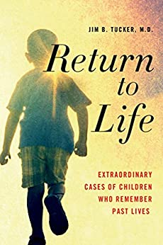 Return to Life: Extraordinary Cases of Children Who Remember Past Lives by [Jim B. Tucker M.D.]