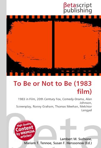 To Be or Not to Be (1983 film): 1983 in Film, 20th Century Fox, Comedy-Drama, Alan Johnson, Screenplay, Ronny Graham, Thomas Meehan, Melchior Lengyel