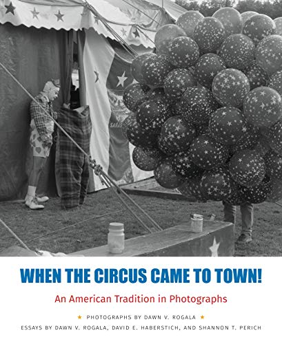 When the Circus Came to Town! An American Tradition in Photographs