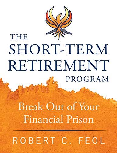 The Short-Term Retirement Program: Break Out of Your Financial Prison