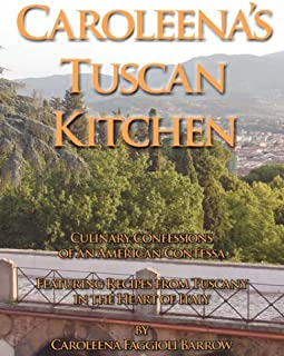 Caroleena's Tuscan Kitchen: Culinary Confessions of an American Contessa