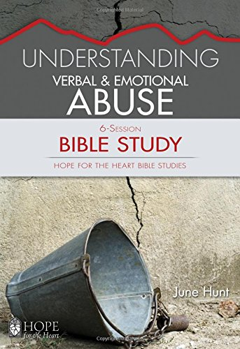 Understanding Verbal and Emotional Abuse Bible Study (Hope for the Heart Bible Study Series By June Hunt) (Hope for the Heart Bible Studies)