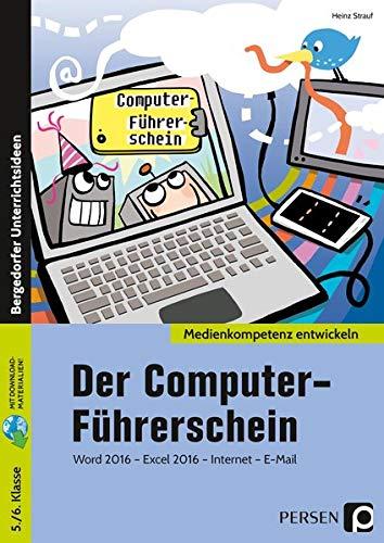 Der Computer-Führerschein: Word 2016 - Excel 2016 - Internet - E-Mail (5. und 6. Klasse) (Medienkompetenz entwickeln)