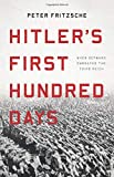 Hitler's First Hundred Days - When Germans Embraced the Third Reich