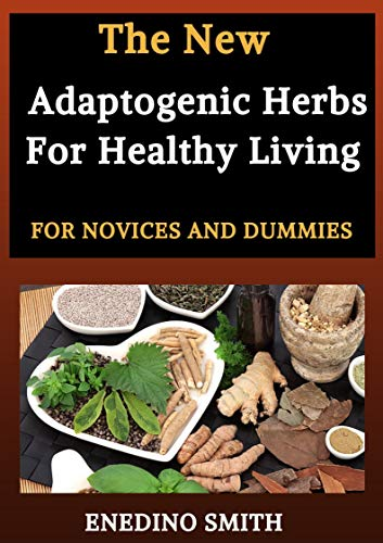 The New Adaptogenic Herbs For Healthy Living For Novices And Dummies (English Edition)
