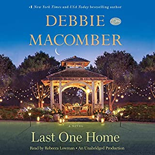 Last One Home     A Novel              By:                                                                                                                                 Debbie Macomber                               Narrated by:                                                                                                                                 Rebecca Lowman,                                                                                        Debbie Macomber                      Length: 10 hrs and 43 mins     1,132 ratings     Overall 4.4