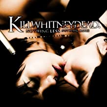 nothing less nothing more killwhitneydead
