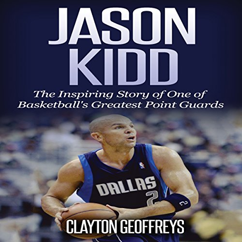 Jason Kidd: The Inspiring Story of One of Basketball's Greatest Point Guards audiobook cover art