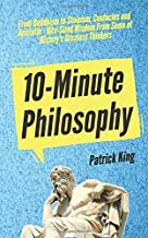10-Minute Philosophy: From Buddhism to Stoicism, Confucius and Aristotle - Bite-Sized Wisdom From Some of History's Greatest Thinkers