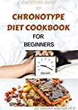 SIMPLIFIED GUIDE TO CHRONOTYPE DIET COOKBOOK FOR BEGINNERS : 80+ Fresh And Healthy Recipes For Sleeping pattern And Behavior