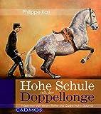 Hohe Schule mit der Doppellonge: Präsentiert von einem Reiter des Cadre Noir in Saumur (Cadmos Pferdebuch)