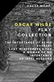 Oscar Wilde Play Collection: The Importance of Being Earnest, Lady Windermere's Fan, A Woman of No Importance, An Ideal Husband