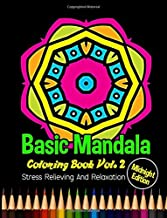 Basic Mandala: Midnight Edition Coloring Book Vol. 2: Stress Relieving and Relaxation: 40 Unique Mandala Designs and Stress Relieving Patterns for Adult Relaxation, Meditation, and Happiness