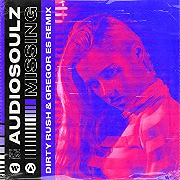 Missing (Dirty Rush & Gregor Es Remix)