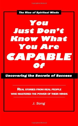 Book: You Just Don't Know What You're Capable Of - Uncovering the Secrets to Success by J. Song