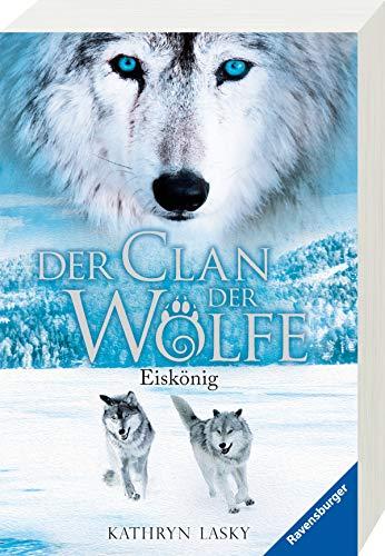 Der Clan der Wölfe, Band 4: Eiskönig (Der Clan der Wölfe, 4)