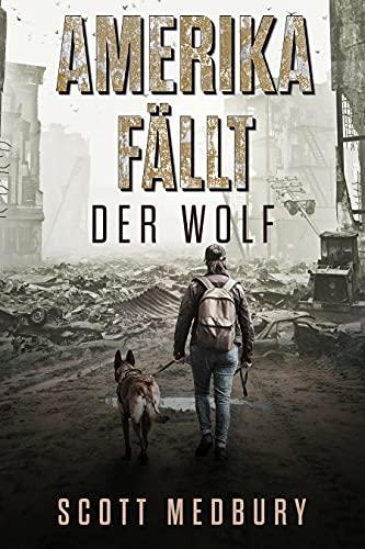 Der Wolf: Ein Postapokalyptischer Überlebensthriller (Amerika fällt 7) (German Edition)
