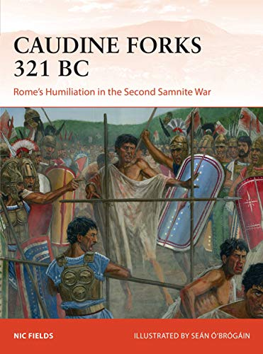 Caudine Forks 321 BC: Rome's Humiliation in the Second Samnite War