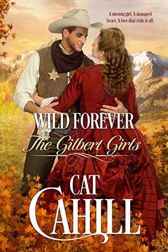 Wild Forever: A Sweet Historical Western Romance (The Gilbert Girls Book 3) by [Cat Cahill]