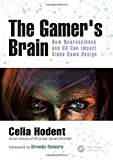 The Gamer's Brain - How Neuroscience and Ux Can Impact Video Game Design - CRC Press - 15/08/2017