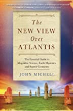 The New View Over Atlantis: The Essential Guide to Megalithic Science, Earth Mysteries, and Sacred Geometry