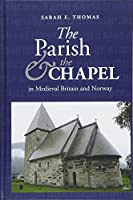 The Parish and the Chapel in Medieval Britain and Norway (St. Andrews Studies in Scottish History)