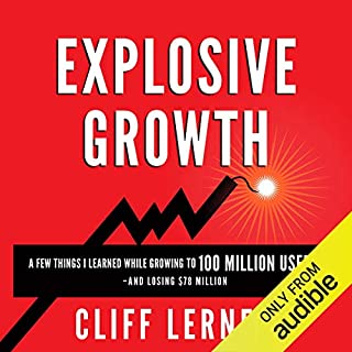 Explosive Growth: A Few Things I Learned While Growing to 100 Million Users and Losing $78 Million cover art