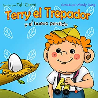 Terry el Trepador y el Huevo Perdido [Terry Treetop and the Lost Egg]     Historias Hora de Dormir para los Niños, numero 2 [Bedtime Stories for Children, Book 2]              By:                                                                                                                                 Tali Carmi                               Narrated by:                                                                                                                                 Adriana Rios Sarabia                      Length: 11 mins     Not rated yet     Overall 0.0