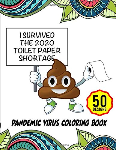 I Survived The 2020 Toilet Paper Shortage: Pandemic VIrus Coloring Book: Relaxing Activities To De-Stress During Lockdown And Quarantine