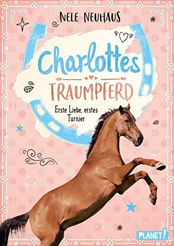 Charlottes Traumpferd 4: Erste Liebe, erstes Turnier: Pferderoman von der Bestsellerautorin