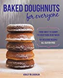 Baked Doughnuts For Everyone: From Sweet to Savory to Everything in Between, 101 Delicious Recipes,...