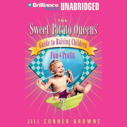 The Sweet Potato Queens' Guide to Raising Children for Fun and Profit audiobook cover art