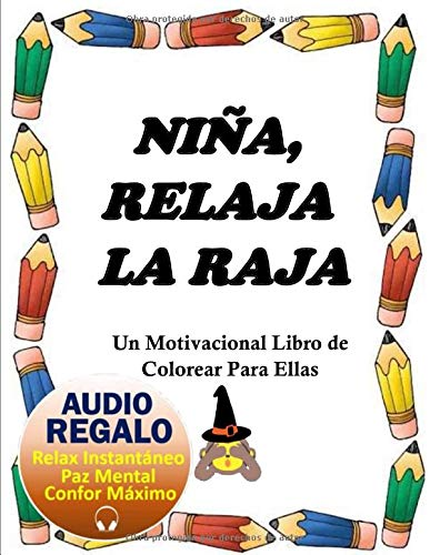 Niña, Relaja la Raja (100 Mandalas): Cuaderno para Pintar Adultos (ELLAS Ed.) AUDIO Relajación Instantánea & 100 Frases Motivacionales